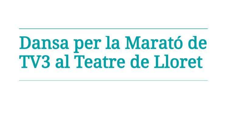 Ballada de dansa multitudinària i solidària amb La Marató al Teatre de Lloret